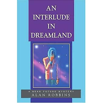 An Interlude in Dreamland: A near Future Mystery