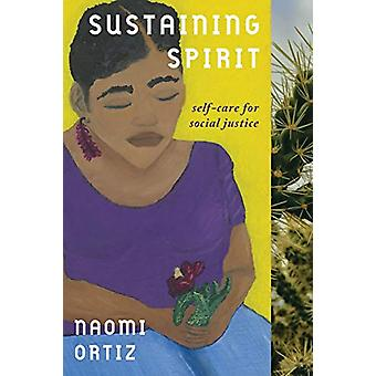 Sustaining Spirit - Self-Care for Social Justice by Naomi Ortiz - 9781