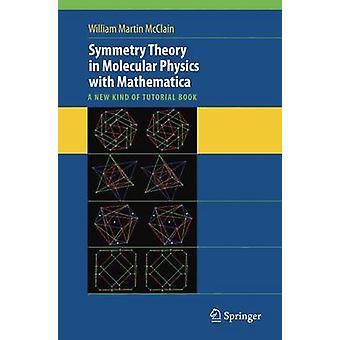 Symmetry Theory in Molecular Physics with Mathematica by William McClain