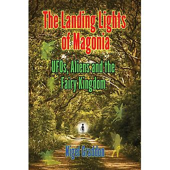 The Landing Lights of Magonia  Ufos Aliens and the Fairy Kingdom by Nigel Graddon