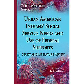 Urban American Indians Social Service Needs amp Use of Federal Supports  Study amp Literature Review by Edited by Cliff Mathers