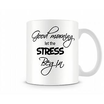 Good Morning Stress Begin Printed Mug