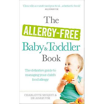 The Allergy-free Baby and Toddler Book - The Definitive Guide to Manag