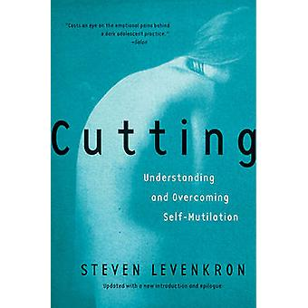Cutting - Understanding and Overcoming Self-Mutilation by Steven Leven