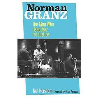 Norman Granz - The Man Who Used Jazz for Justice by Tad Hershorn - 978