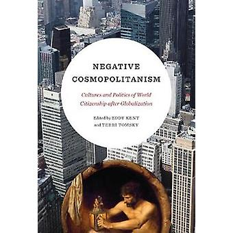 Negative Cosmopolitanism - Cultures and Politics of World Citizenship