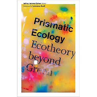Pryzmatyczny ekologia - Ecotheory poza zielonej przez Jeffrey Jerome Cohen - L