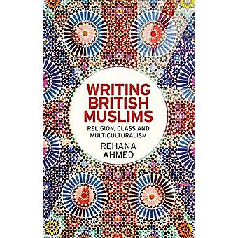 Writing British Muslims - Religion - Class and Multiculturalism by Reh