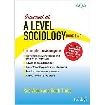 Succeed at A Level Sociology: The Complete Revision Guide Book Two