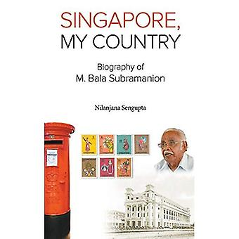 Singapore, mitt land: Biografi av M Bala Subramanion