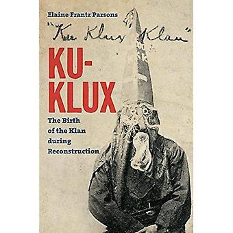 Ku-Klux: La naissance du Klan au cours de la Reconstruction