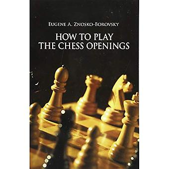 How to Play the Chess Openings