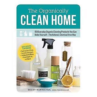 De biologisch schone Home: 150 alledaagse biologische schoonmaakmiddelen kun je YourselfThe natuurlijke, chemicaliën-vrije...