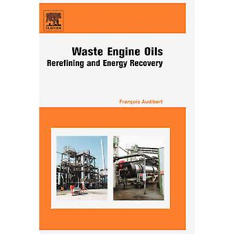 Waste Engine Oils Rerefining and Energy Recovery by Audibert & Francois