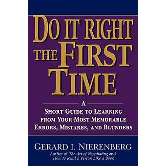 Doing It Right the First Time A Short Guide to Learning from Your Most Memorable Errors Mistakes and Blunders by Nierenberg & Gerard I.