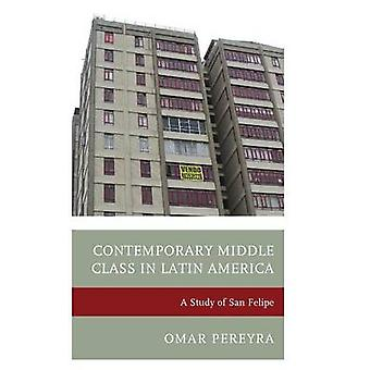 Contemporary Middle Class in Latin America A Study of San Felipe by Pereyra & Omar