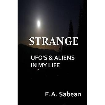 Strange UFOs  Aliens in My Life by Sabean & E. A.
