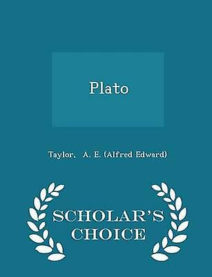 Plato  Scholars Choice Edition by A. E. Alfred Edward & Taylor