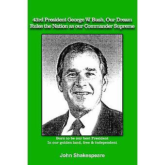 私たちの夢ルールとしてシェークスピアー ・ ジョンによって私たちの司令官の最高国家第 43 大統領ジョージ w. ブッシュ