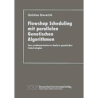 Flowhop pianificazione mit parallelen Genetischen Algorithmen Eine problemorientierte Analyse genetischer Suchstrategien da Christian & Bierwirth