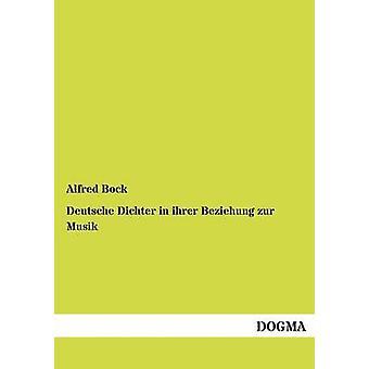 Deutsche Dichter in ihrer Beziehung zur Musik by Bock & Alfred