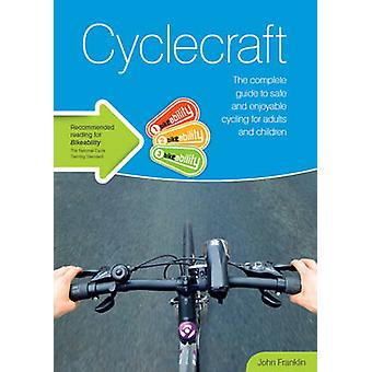 Cyclecraft - The Complete Guide to Safe and Enjoyable Cycling for Adul