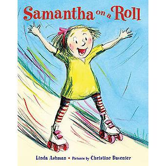 Samantha on a Roll by Linda Ashman - Christine Davenier - 97803743639