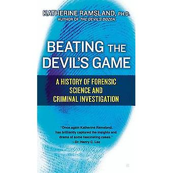 Beating the Devil's Game - A History of Forensic Science and Criminal