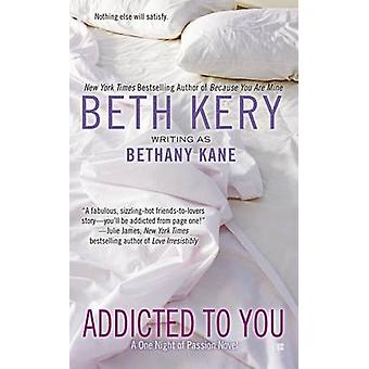 Addicted to You by Bethany Kane - Beth Kery - 9780425266823 Book