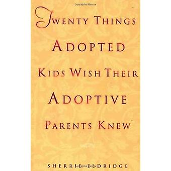 Twenty Things Adoptive Kids Wish Their Adoptive Parents Knew by Sherr