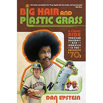 Big Hair and Plastic Grass - A Funky Ride Through Baseball and America