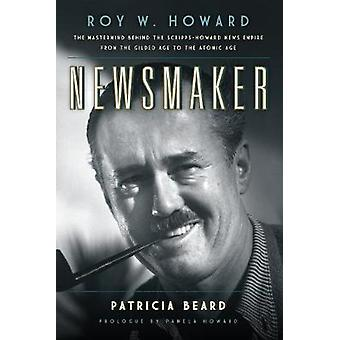 Newsmaker - Roy W. Howard - the Mastermind Behind the Scripps-Howard N