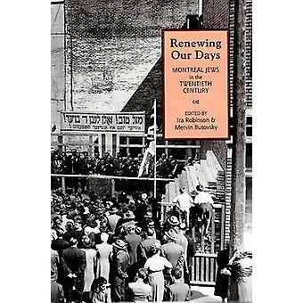 Renewing Our Days - Montreal Jews in the 20th Century by Ira Robinson