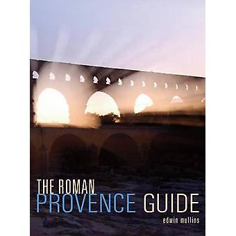 The Roman Provence Guide by Edwin Mullins - 9781566568968 Book