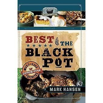Best of the Black Pot - Must-Have Dutch Oven Favorites by Mark Hansen