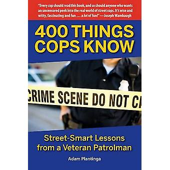 400 Things Cops Know - Street-Smart Lessons from a Veteran Patrolman b