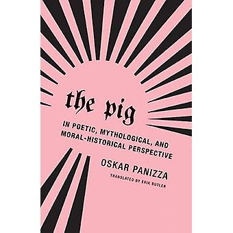 Oskar Panizza - The Pig by Oskar Panizza - Erik Butler - 978193966315