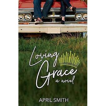 Loving Grace by April Smith - 9781620206195 Book