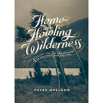A Home in the Howling Wilderness - Settlers and the Environment in Sou