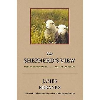 The Shepherd's View - Modern Photographs from an Ancient Landscape by
