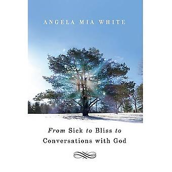 From Sick to Bliss to Conversations with God by White & Angela Mia