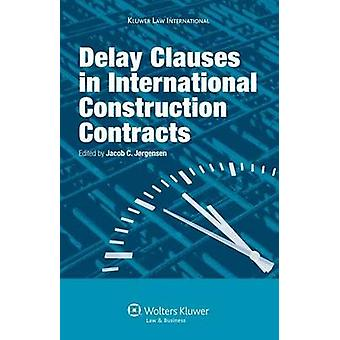 Delay Clauses in International Construction Contracts by Jrgensen & Jacob C.
