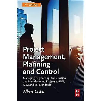Project Management Planning and Control Managing Engineering Construction and Manufacturing Projects to PMI APM and BSI Standards by Lester & Albert
