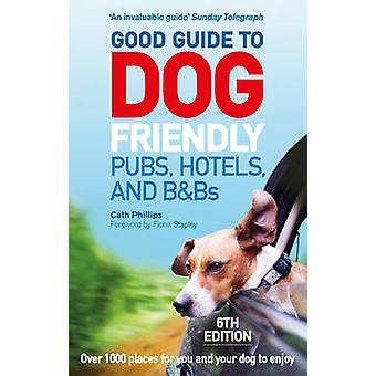 Good Guide to Dog Friendly Pubs Hotels and BBs 6th Editio by Catherine Phillips
