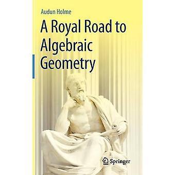 A Royal Road to Algebraic Geometry by Audun Holme
