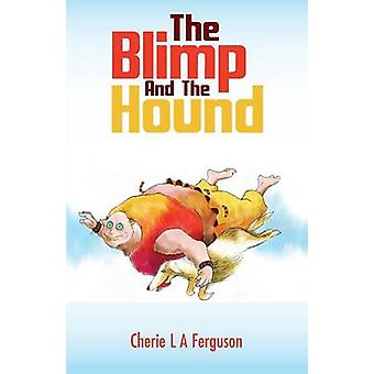 The Blimp And The Hound by Ferguson & Cherie L A