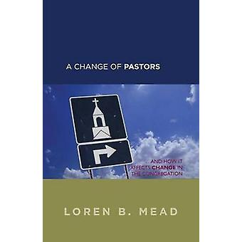 Ein Wechsel der Pastoren ... and How It Affects Change in the Congregation von Mead & Loren B.