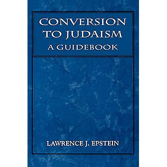 Conversion to Judaism A Guidebook by Epstein & Lawrence