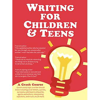 Writing for Children and Teens A Crash Course How to Write Edit and Publish a Kids or Teen Book with Childrens Book Publishers by Liu & Cynthea