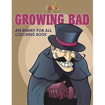 Growing Bad An Enemy for All Coloring Book by Activity Attic Books